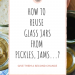 how to reuse glass jars from pickles, jams